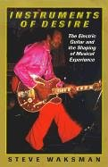 instruments-of-desire-the-electric-guitar-and-the-shaping-of-musical-experience
