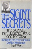 The Sigint Secrets: The Signals Intelligence War 1990 to Today including the Persecution of Gordon Welchman