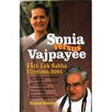 Sonia Versus Vjpayee: 14th Lok Sabha Elections 2004