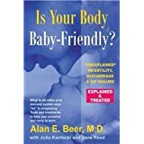 Is Your Body Baby-Friendly?: Unexplained Infertility, Miscarriage & IVF Failure - Explained