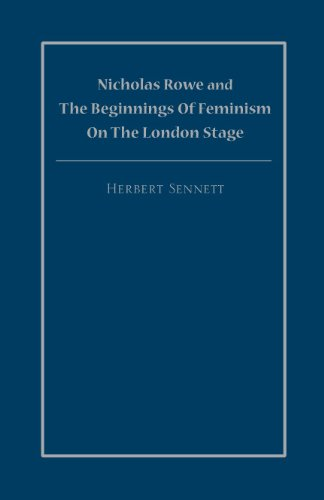 Nicholas Rowe and the Beginnings of Feminism on the London Stage