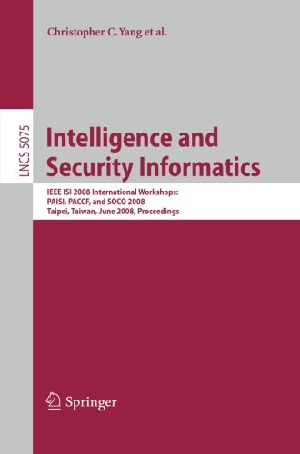 Intelligence And Security Informatics: Ieee Isi 2008 International Workshops: Paisi, Paccf And Soco 2008, Taipei, Taiwan, June 17, 2008, Proceedings ... Applications, Incl. Internet/Web, And Hci)