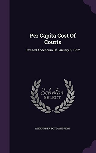Per Capita Cost Of Courts: Revised Addendum Of January 6, 1922