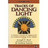Tracks of Dancing Light: A Native American Approach to Understanding Your Name (Earth Quest)