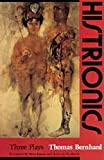 Histrionics: Three Plays (0226043940) by Thomas Bernhard