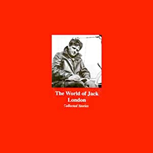 The World of Jack London: Collected Stories | [Jack London]