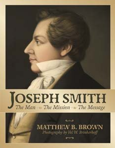 Joseph Smith: The Man, The Mission, The Message, MATTHEW B. BROWN