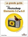 echange, troc Roberto Celano - Adobe Photoshop Elements 5.0 e 6.0. La grande guida. Con CD-ROM