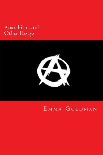 anarchism and other essays quotes Summary: emma goldman was a russian immigrant to the united states who  embraced anarchism and became an impassioned orator and.