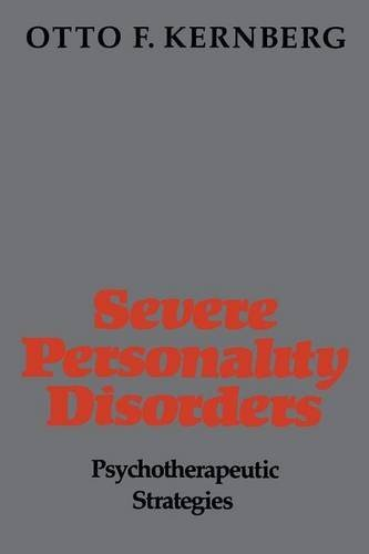 Severe Personality Disorders: Psychotherapeutic Strategies, by Otto F. Kernberg