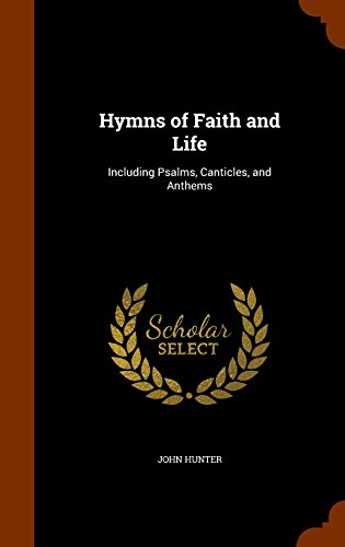 Hymns of Faith and Life: Including Psalms, Canticles, and Anthems