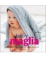 Baby maglia. Facili lavori a maglia per bambini da 0 a 2 anni