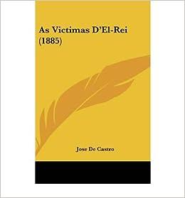 As Victimas D'El-Rei (1885) (Hardback) - Common: By (author) Jose De