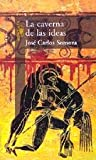 LA Caverna De Las Ideas (Spanish Edition) (8420478725) by Jose Carlos Somoza