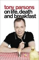 Tony Parsons on Life, Death and Breakfast PDF