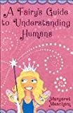 A Fairy's Guide to Understanding Humans (0823420787) by Meacham, Margaret