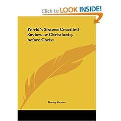 World's Sixteen Crucified Saviors or Christianity before Christ