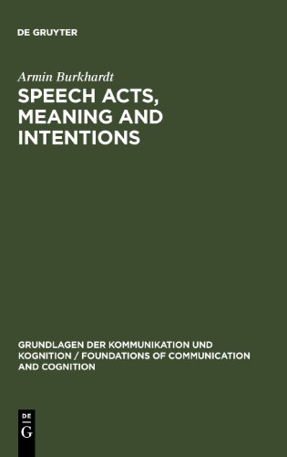 Speech Acts, Meaning and Intentions: Critical Approaches to the Philosophy of John R. Searle (Grundlagen Der Kommunikati