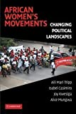 img - for African Women's Movements: Transforming Political Landscapes 1st edition by Tripp, Aili Mari, Casimiro, Isabel, Kwesiga, Joy, Mungwa, Al (2008) Hardcover book / textbook / text book
