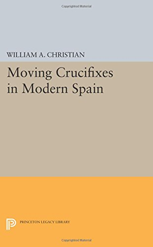 Moving Crucifixes in Modern Spain (Princeton Legacy Library)