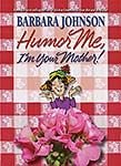 Humor Me, I'm Your Mother (0849900395) by Johnson, Barbara