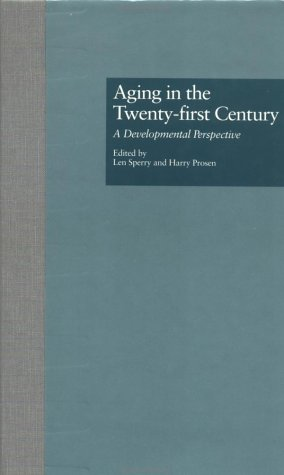 Aging in the Twenty-first Century: A Developmental Perspective (Issues in Aging)