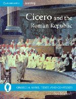 Cicero and the Roman Republic (Greece and Rome: Texts and...