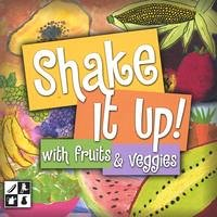 Shake It Up! With Fruits And Veggies