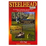 Steelhead Guide: Fly Fishing Techniques and Strategies for Lake Erie Steelhead John Nagy, Jeff Wynn and Les Troyer