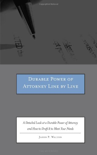 Durable Power of Attorney Line by Line: A Detailed Look at a Durable Power of Attorney and How to Draft It to Meet Your Needs