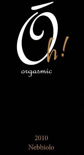 2010 Oh! Orgasmic Nebbiolo 750 Ml