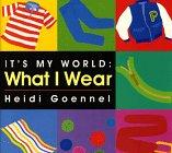 What I Wear (Its My World Board Book)