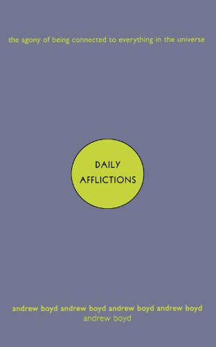 Daily Afflictions: The Agony of Being Connected to Everything in the Universe, Boyd, Andrew