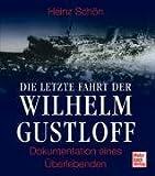 Die letzte Fahrt der Wilhelm Gustloff: Dokumentation eines Überlebenden