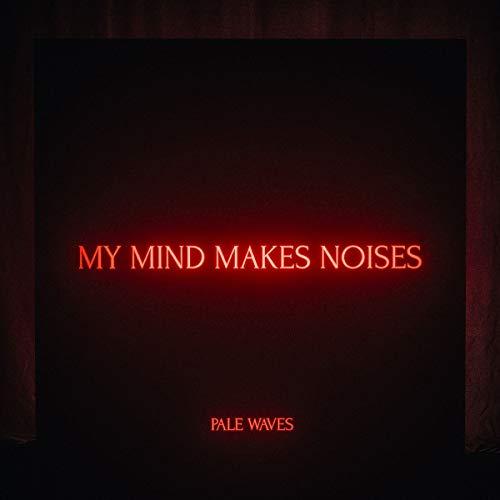 CD : Pale Waves - My Mind Makes Noises