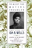 To Keep the Waters Troubled : The Life of Ida B. Wells