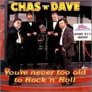 You're Never Too to Old to Rock N Roll Chas & Dave