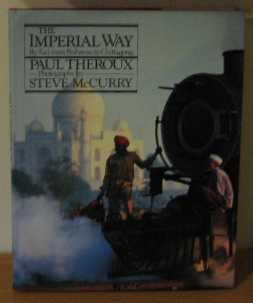 The Imperial Way : By Rail from Peshawar to Chittagong, Paul Theroux, Steve McCurry