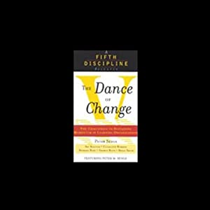 Dance of Change: The Challenge to Sustain Momentum in Learning Organizations | [Peter Senge, Art Kleiner]