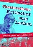 Image de Theaterstücke: Kritisches zum Lachen: Satiren, Parodien und Sketche