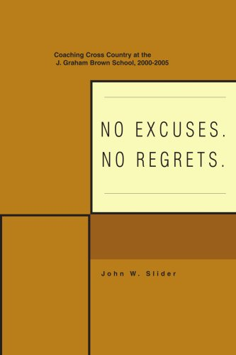 No Excuses. No Regrets.: Coaching Cross Country at the J. Graham Brown School, 2000-2005