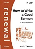 How to Write a Good Sermon: A Working Model Mark Tanner