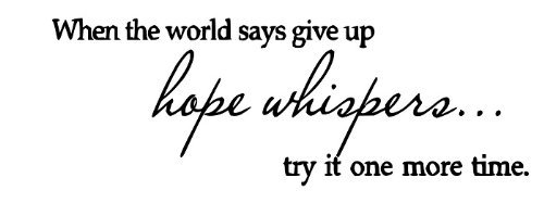 When The World Says Give Up Hope Whispers