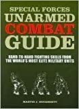 Special Forces Unarmed Combat Guide: Hand-to-Hand Fighting Skills From The Worlds Most Elite Military Units