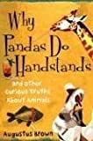 Why Pandas Do Handstands: And Other Curious Truths About Animals by Brown, Augustus (November 14, 2006) Hardcover