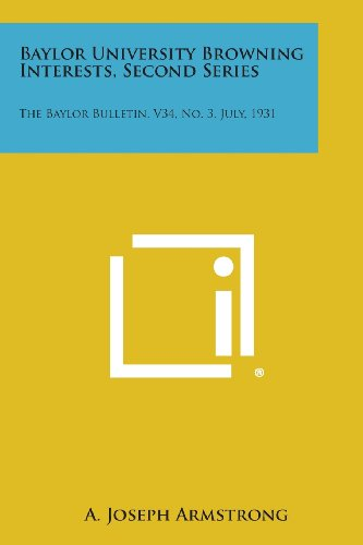 Baylor University Browning Interests, Second Series: The Baylor Bulletin, V34, No. 3, July, 1931