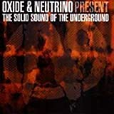 Oxide & Neutrino Oxide & Neutrino Present: The Solid Sound Of The Underground