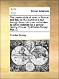 The present state of music in France and Italy: or, the journal of a tour through those countries, undertaken to collect materials for a general history of music. By Charles Burney, Mus. D. (1140871382) by Burney, Charles