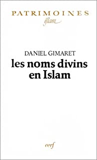 Les noms divins en islam: Ex�g�se lexicographique et th�ologique par Daniel Gimaret
