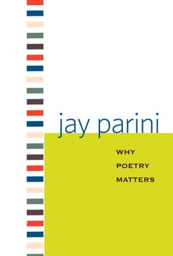 Why Poetry Matters (Why X Matters Series), Jay Parini